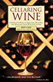 img - for Cellaring Wine: A Complete Guide to Selecting, Building, and Managing Your Wine Collection book / textbook / text book
