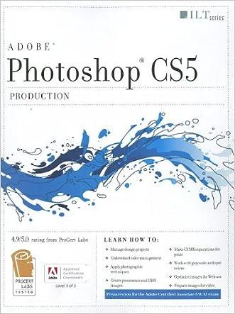 Photoshop CS5: Production: ACA Edition [With CDROM] (ILT)