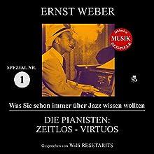 Die Pianisten: Zeitlos - Virtuos (Was Sie schon immer über Jazz wissen wollten: Spezial 1) Hörbuch von Ernst Weber Gesprochen von: Willi Resetarits