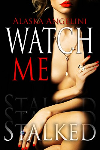 Alaska Angelini - Watch Me: Stalked
