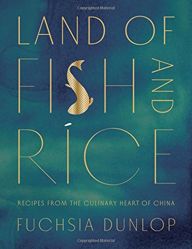 Land of Fish and Rice: Recipes from the Culinary Heart of China by Fuchsia Dunlop