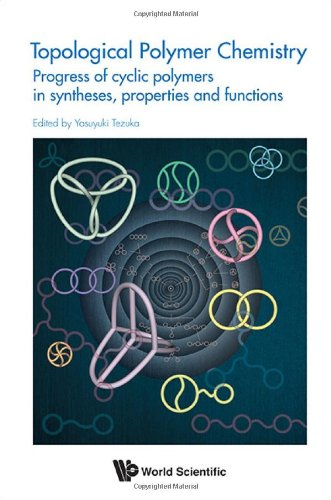 Topological Polymer Chemistry: Progress of Cyclic Polymers in Syntheses, Properties and Functions PDF