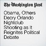 Obama, Others Decry Orlando Nightclub Shooting as It Reignites Political Debate | Juliet Eilperin