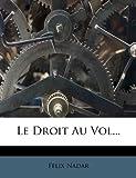 Le Droit Au Vol... (French Edition) (1271267330) by Nadar, Félix