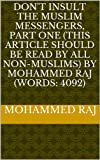 img - for Don't insult the muslim messengers, part one (this article should be read by all non-muslims) by Mohammed Raj (words: 4092) book / textbook / text book
