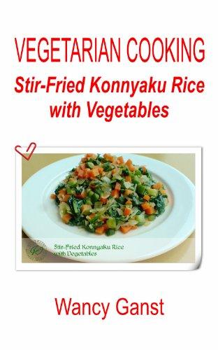 Vegetarian Cooking: Stir-Fried Konnyaku Rice With Vegetables (Vegetarian Cooking - Konnyaku Book 27)