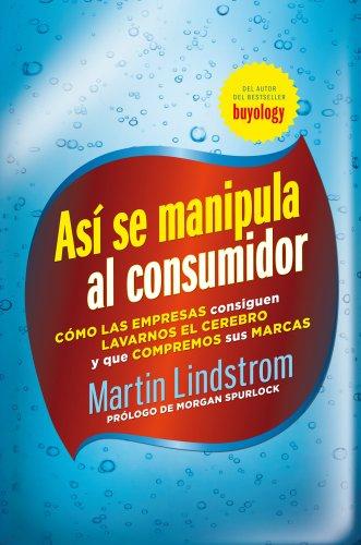 Así se manipula al consumidor: Cómo las empresas consiguen lavarnos el cerebro y que compremos sus marcas