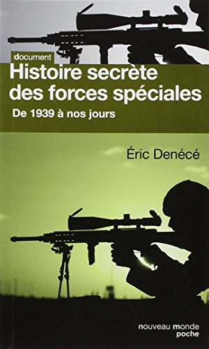 Histoire secrète des forces spéciales : De 1939 à nos jours