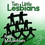 Ten Little Lesbians | Kate McLachlan