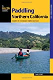 Paddling Northern California, 2nd: A Guide to the Areas Greatest Paddling Adventures (Paddling Series)