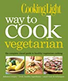 img - for Cooking Light Way to Cook Vegetarian: The Complete Visual Guide to Healthy Vegetarian & Vegan Cooking book / textbook / text book