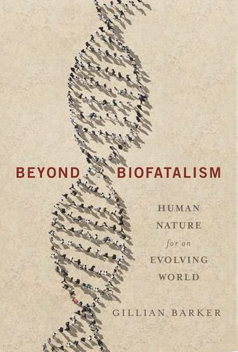 Beyond Biofatalism: Human Nature for an Evolving World