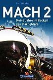 Mach 2: Meine Jahre im Cockpit des Starfighters. Der ehemalige Jet-Pilot Rolf St�nkel berichte von k�hnen Eins�tzen, gef�hrlichen Tieffl�gen und der Ausbildung im Sternenk�mpfer