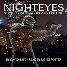 Nighteyes: A Will Castleton Adventure (       UNABRIDGED) by David Bain Narrated by James Foster