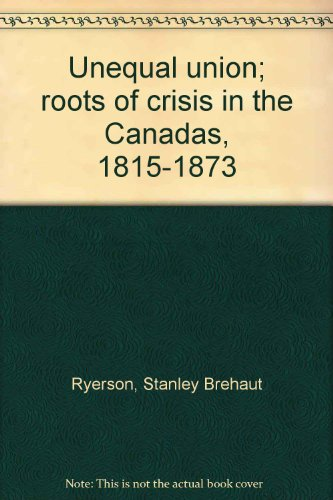 unequal-union-roots-of-crisis-in-the-canadas-1815-1873