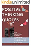 Positive Thinking Quotes: 100 Beautiful Images: The World Famous Quotes: Changing The Way You Think! (English Edition)