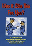 Was it Like This for You?: A Collection of Humorous Reminiscences of the Royal Air Force in Peace and War