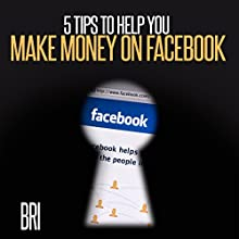 5 Tips to Help You Make Money on Facebook: How to Make Money Online (       UNABRIDGED) by Bri Narrated by Sorrel Brigman