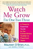 Watch Me Grow: Im One-Two-Three: A Parents Essential Guide to the Extraordinary Toddler to Preschool Years