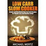 Low Carb Slow Cooker: Simple & Mouthwatering Low Carb Recipes for Weight Loss (low carb slow cooker, low carb recipes, low carb diet, low carb healthy lifestyle)