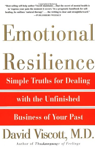 Emotional Resilience: Simple Truths for Dealing with the Unfinished Business of Your Past