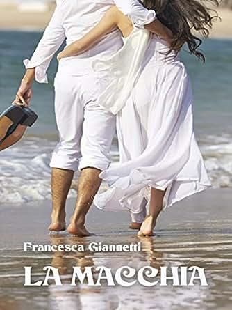 La macchia (Italian Edition) - Kindle edition by Francesca Giannetti