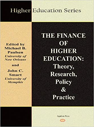 The Finance of Higher Education: Theory, Research, Policy, and Practice (Higher Education Series)