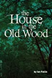 The House in the Old Wood (The Day Magic Died)
