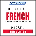 French Level 2 Lessons 21-25: Learn to Speak and Understand French with Pimsleur Language Programs  by  Pimsleur Narrated by  uncredited