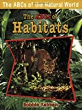 img - for The Abcs of Habitats (Abcs of the Natural World) by Kalman, Bobbie (2007) Paperback book / textbook / text book