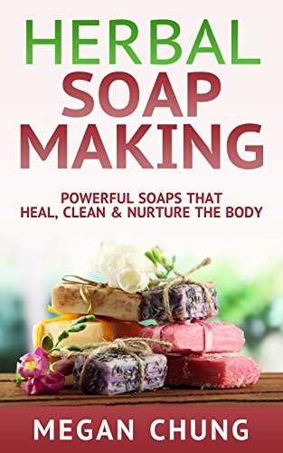 Free Kindle Book : Herbal Soap Making: Powerful Soaps That Heal, Clean & Nurture The Body! (Simple Homemade Soaps)