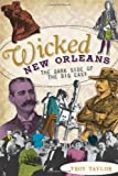 Wicked New Orleans (LA): The Dark Side of the Big Easy (1596299452) by Troy Taylor