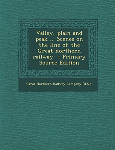 Valley, plain and peak ... Scenes on the line of the Great northern railway