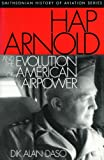 img - for Hap Arnold and the Evolution of American Airpower (Smithsonian History of Aviation Series) book / textbook / text book