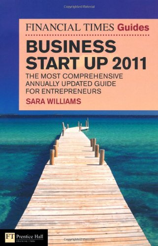 The Financial Times Guide to Business Start Up 2011: The Most Comprehensive Annually Updated Guide for Entrepreneurs (Financial Times Guides)