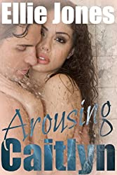 Arousing Caitlyn: Erotica: Beach Romance (short erotic romance Book 3)