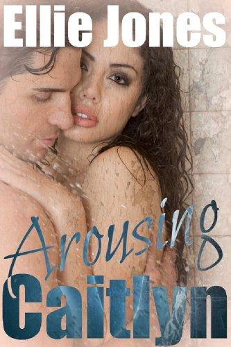 Arousing Caitlyn: Dirty Sex for Discerning Women: Erotica (short erotic romance Book 3) PDF