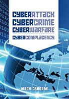 Cyber Attack, CyberCrime, CyberWarfare – CyberComplacency Front Cover