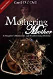img - for Mothering Mother: A Daughter's Humorous and Heartbreaking Memoir book / textbook / text book