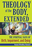 img - for Theology of the Body, Extended: The Spiritual Signs of Birth, Impairment and Dying book / textbook / text book