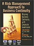 A Risk Management Approach to Business Continuity: Aligning Business Continuity with Corporate Governance (1931332363) by Julia Graham