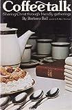 Coffee talk: Sharing Christ through friendly gatherings (0934396086) by Ball, Barbara
