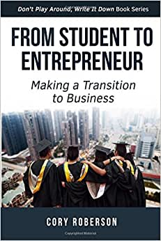From Student To Entrepreneur: Making A Transition To Business (Don't Play Around, Write It Down) (Volume 1)