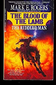 The Riddled Man (The Blood of the Lamb) by Mark Rogers