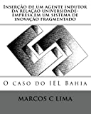 img - for Inser  o de um agente indutor da rela  o universidade-empresa em um sistema de inova  o fragmentado: O caso do IEL Bahia (Portuguese Edition) book / textbook / text book