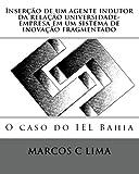 img - for Inser  o de um agente indutor da rela  o universidade-empresa em um sistema de inova  o fragmentado: O caso do IEL Bahia (Portuguese Edition) book / textbook / text book