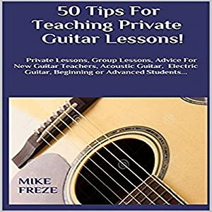 50 Tips fror Teaching Private Guitar Lessons! Audiobook