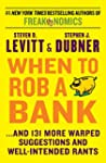 When to Rob a Bank: ...And 131 More W...