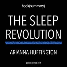 Summary of The Sleep Revolution: Transforming Your Life, One Night at a Time by Arianna Huffington | Book Summary Includes Analysis Audiobook by  FlashBooks Book Sumaries Narrated by Dean Bokhari