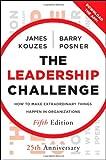 The Leadership Challenge: How to Make Extraordinary Things Happen in Organizations (J-B Leadership Challenge: Kouzes/Posner)